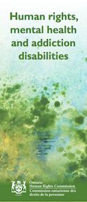 Human rights, mental health and addiction disabilities (brochure) thumbnail